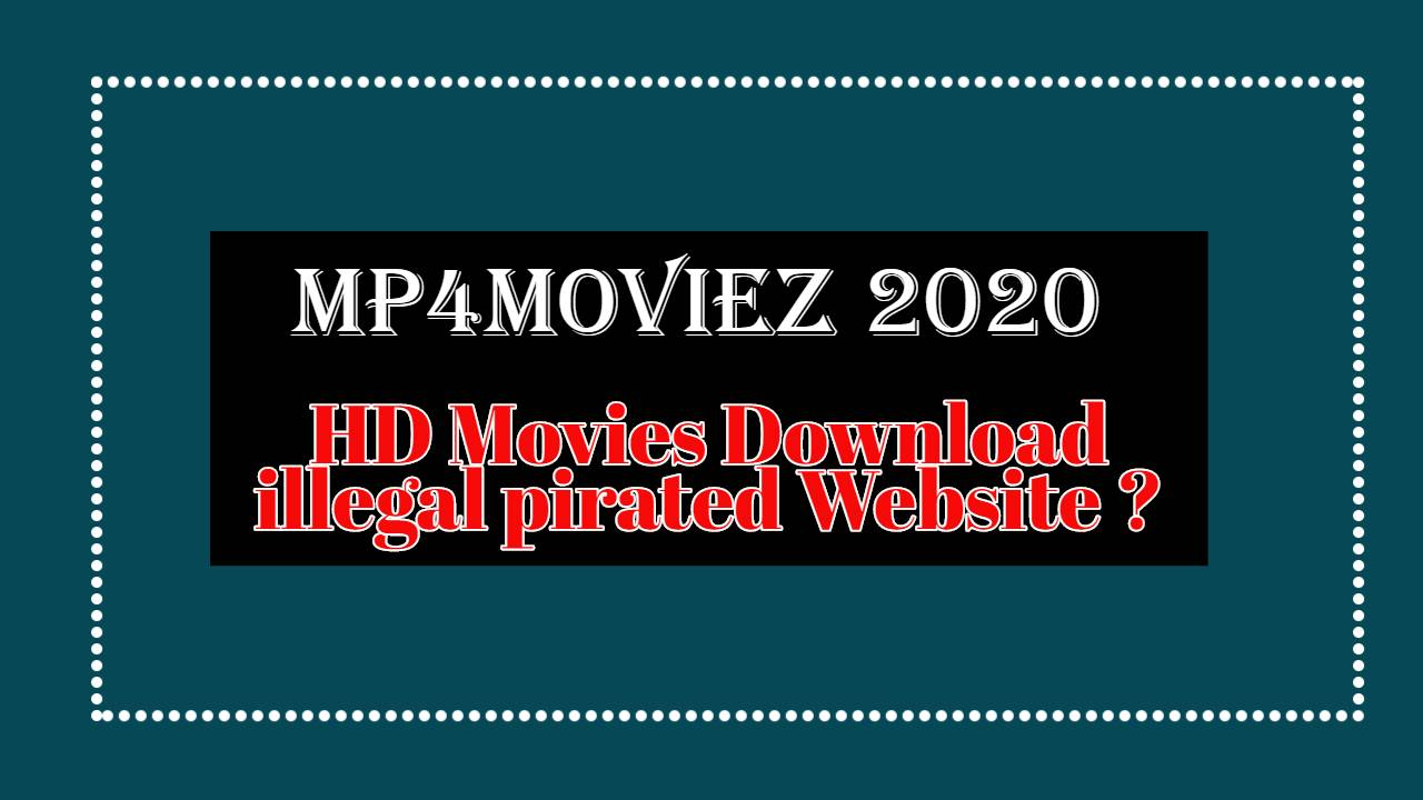 Mp4moviez 2020 – HD Movies Download illegal pirated Website
