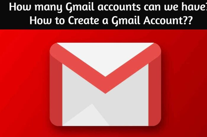 How many Gmail accounts can we have? How to Create a Gmail Account?: Free Guide 2020