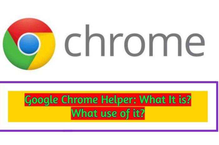 Google Chrome Helper: The Invincible mysterious thing on your system : Free guide 2020