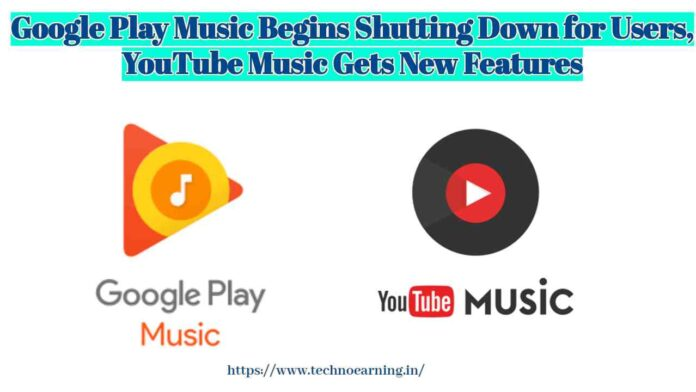 Google Play Music Begins Shutting Down for Users, YouTube Music Gets New Features