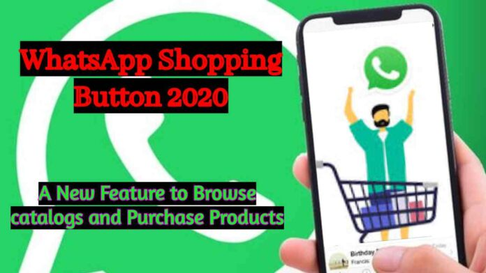 WhatsApp Shopping Button 2020: A New Feature to Browse catalogs and Purchase Products