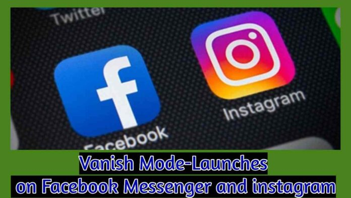 Vanish Mode-Launches on Facebook Messenger and instagram